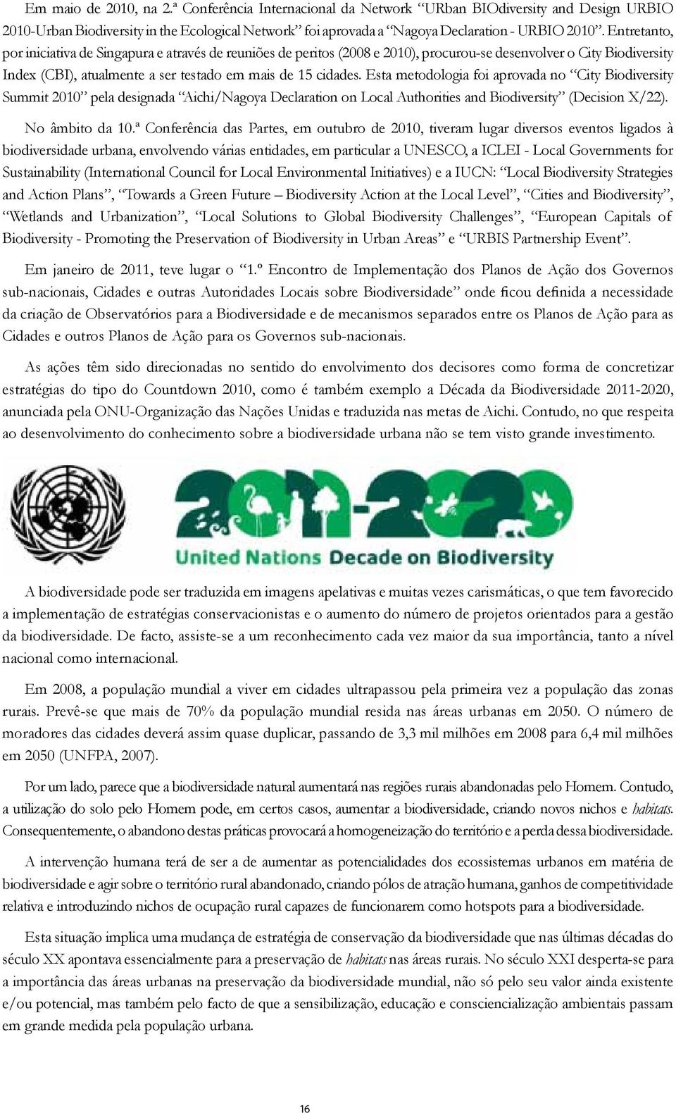 Esta metodologia foi aprovada no City Biodiversity Summit 2010 pela designada Aichi/Nagoya Declaration on Local Authorities and Biodiversity (Decision X/22). No âmbito da 10.