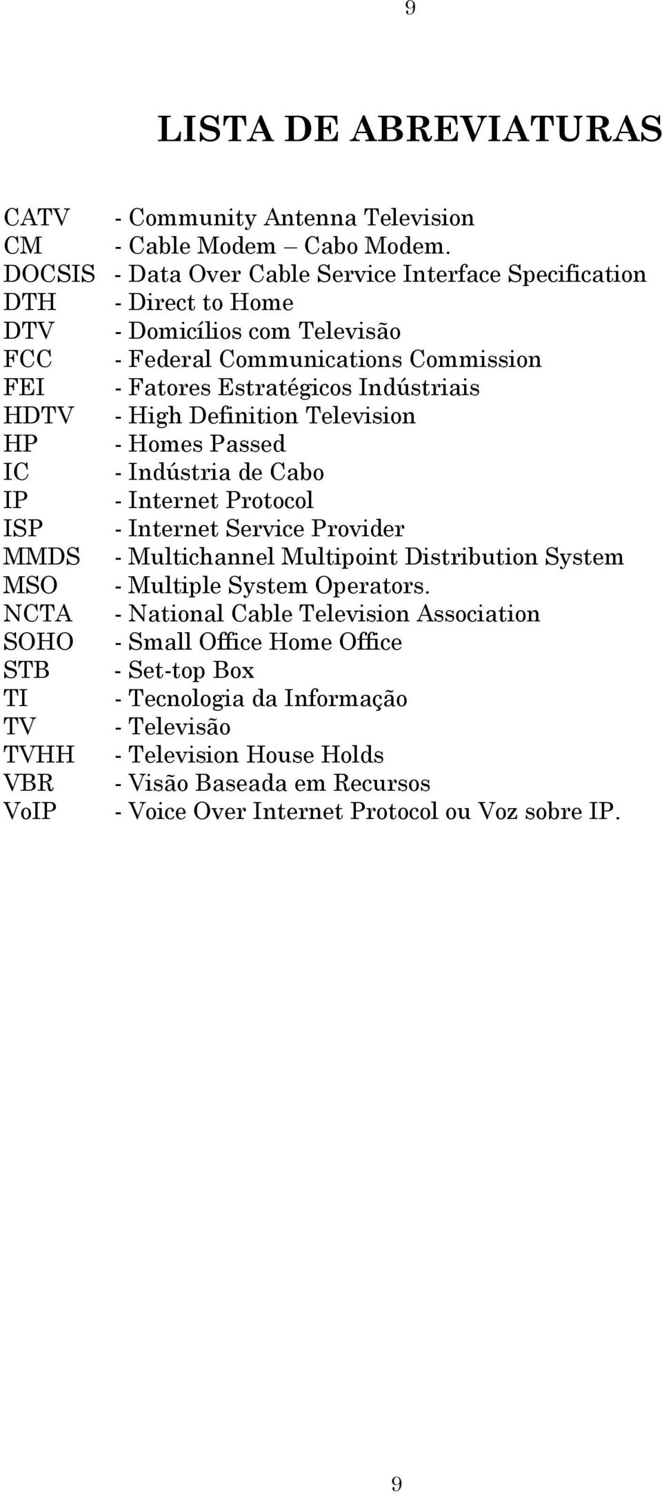 Television - Homes Passed - Indústria de Cabo - Internet Protocol - Internet Service Provider - Multichannel Multipoint Distribution System - Multiple System Operators.