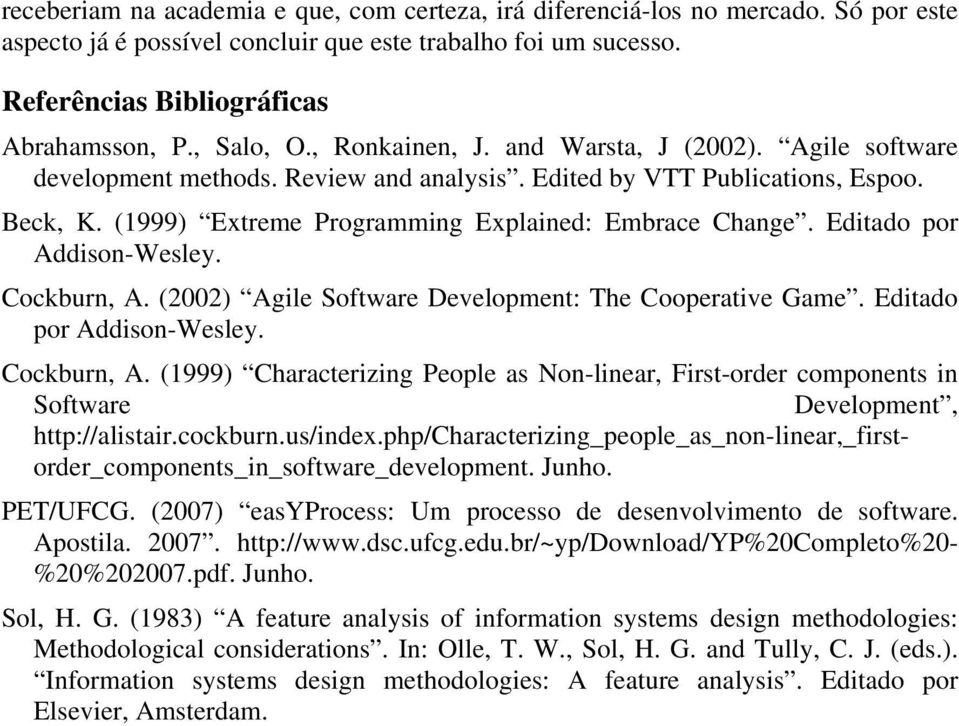 (1999) Extreme Programming Explained: Embrace Change. Editado por Addison-Wesley. Cockburn, A.