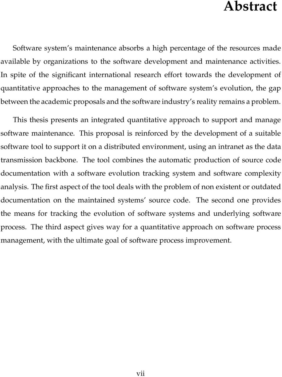 and the software industry s reality remains a problem. This thesis presents an integrated quantitative approach to support and manage software maintenance.