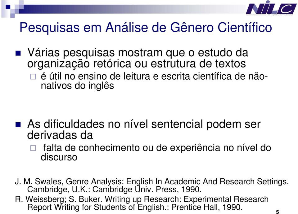 conhecimento ou de experiência no nível do discurso J. M. Swales, Genre Analysis: English In Academic And Research Settings. Cambridge, U.K.
