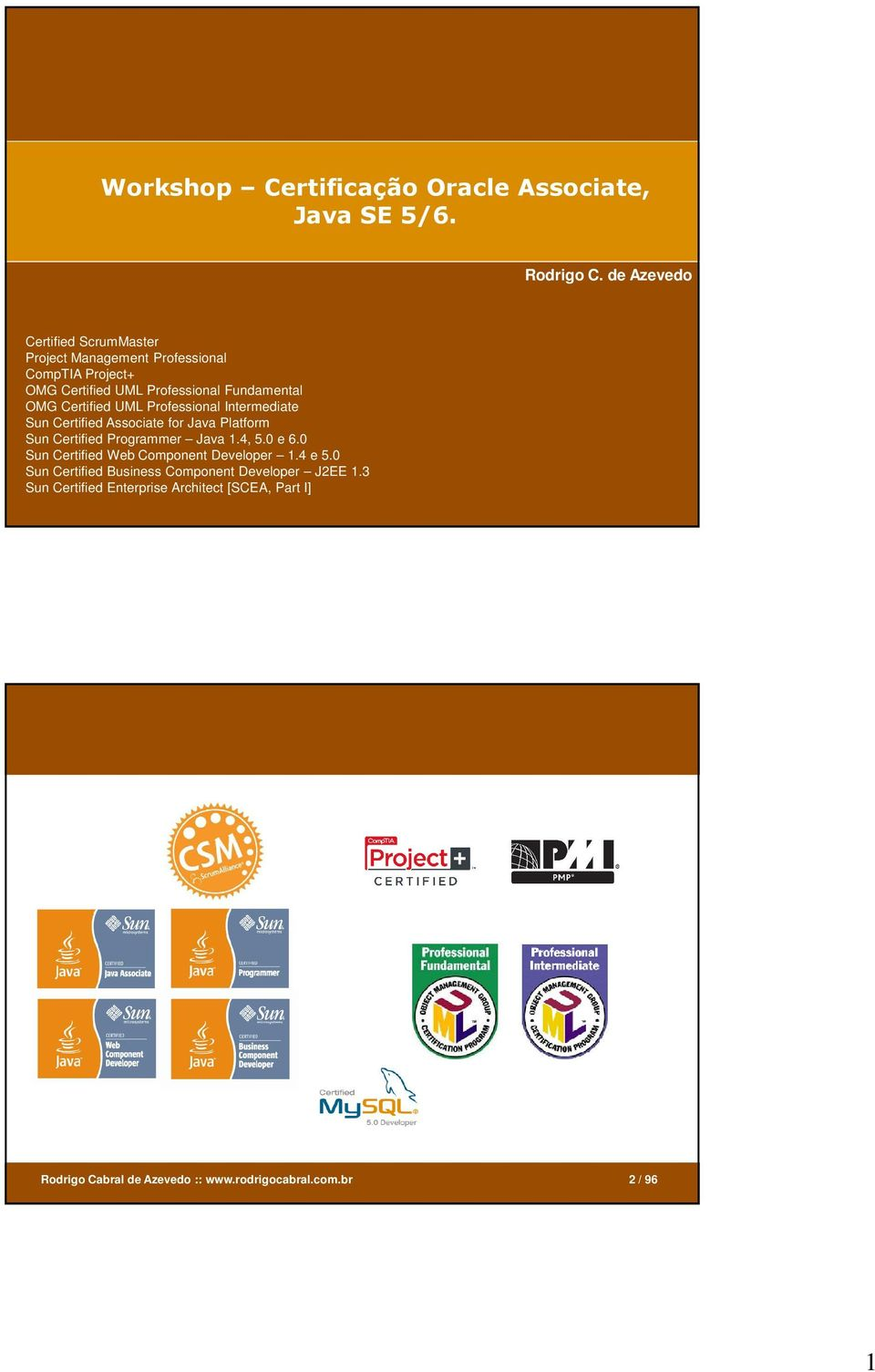 Certified UML Professional Intermediate Sun Certified Associate for Java Platform Sun Certified Programmer Java 1.4, 5.0 e 6.