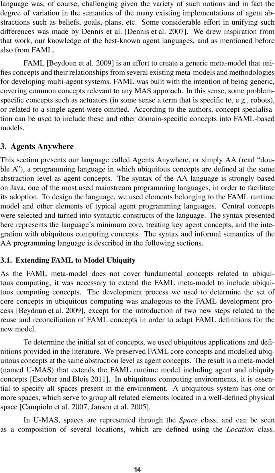 We drew inspiration from that work, our knowledge of the best-known agent languages, and as mentioned before also from FAML. FAML [Beydoun et al.