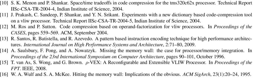 Ros and P. Sutton. Code compression based on operand-factorization for vliw processors. In Proceedings of the CASES, pages 559 569. ACM, September 24. [13] R. Santos, R. Batistella, and R. Azevedo.