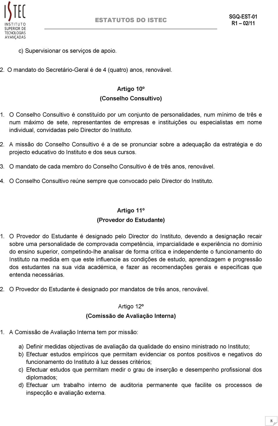 convidadas pelo Director do Instituto. 2. A missão do Conselho Consultivo é a de se pronunciar sobre a adequação da estratégia e do projecto educativo do Instituto e dos seus cursos. 3.