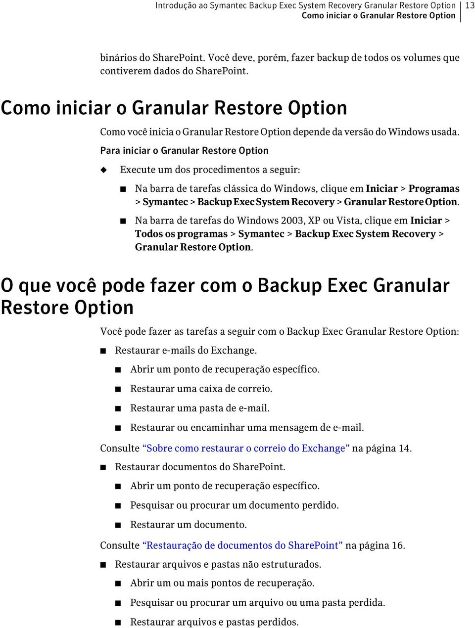 Como iniciar o Granular Restore Option Como você inicia o Granular Restore Option depende da versão do Windows usada.