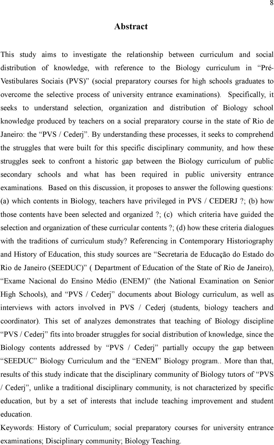 Specifically, it seeks to understand selection, organization and distribution of Biology school knowledge produced by teachers on a social preparatory course in the state of Rio de Janeiro: the PVS /