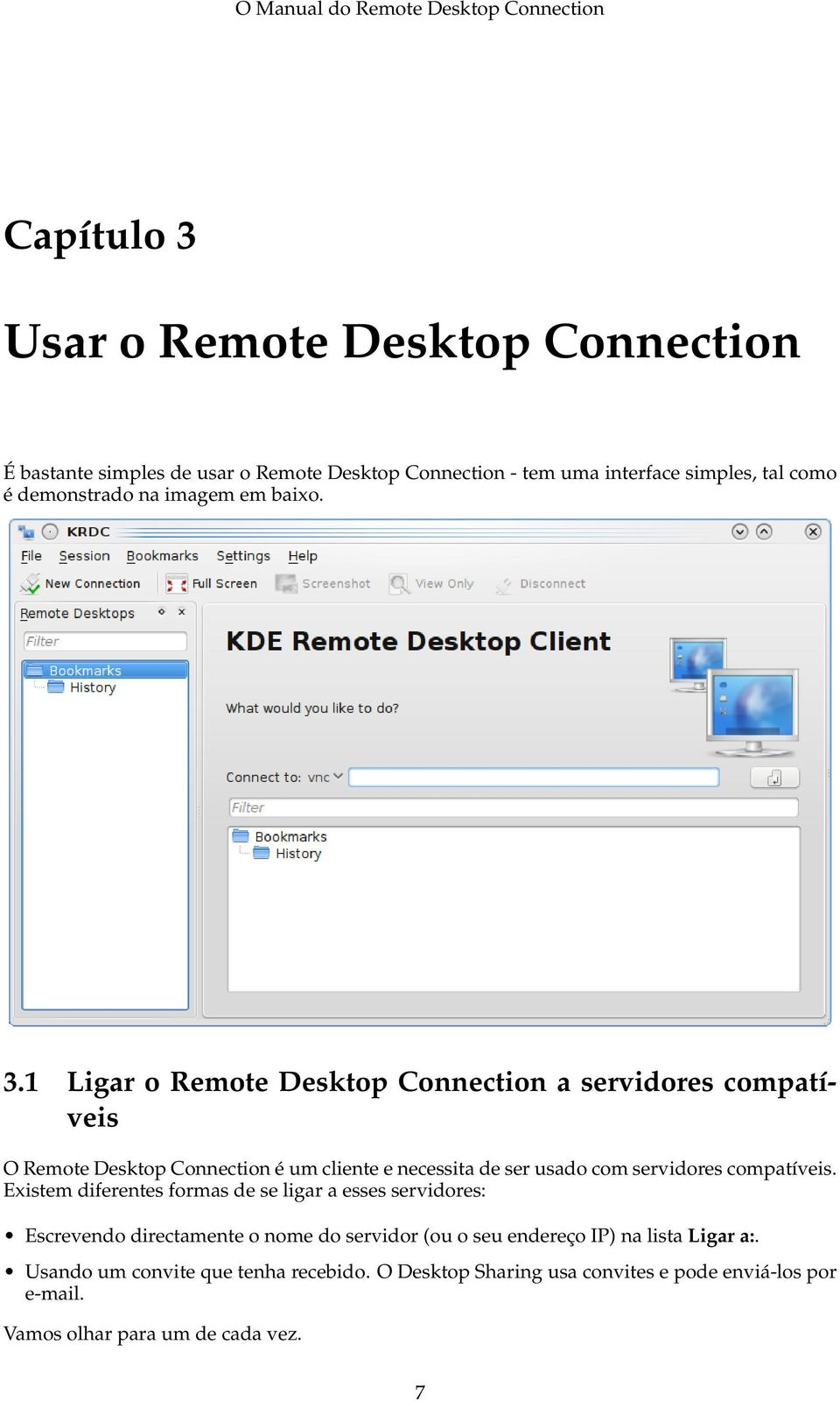1 Ligar o Remote Desktop Connection a servidores compatíveis O Remote Desktop Connection é um cliente e necessita de ser usado com servidores