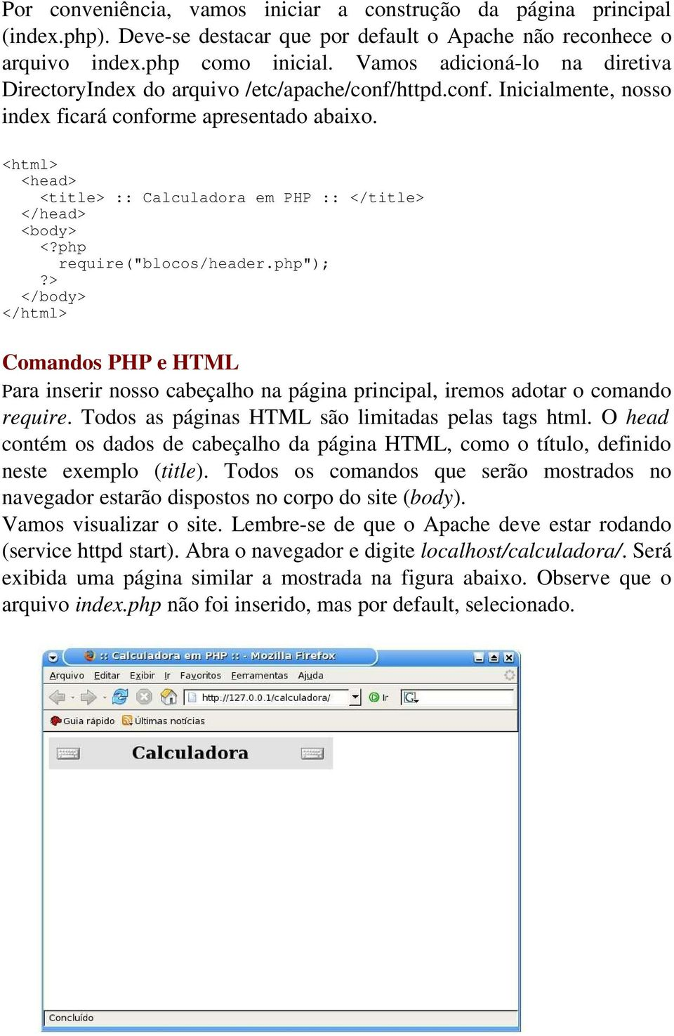 "<html> <head> <title> :: Calculadora em PHP :: </title> </head> <body> require(""blocos/header."