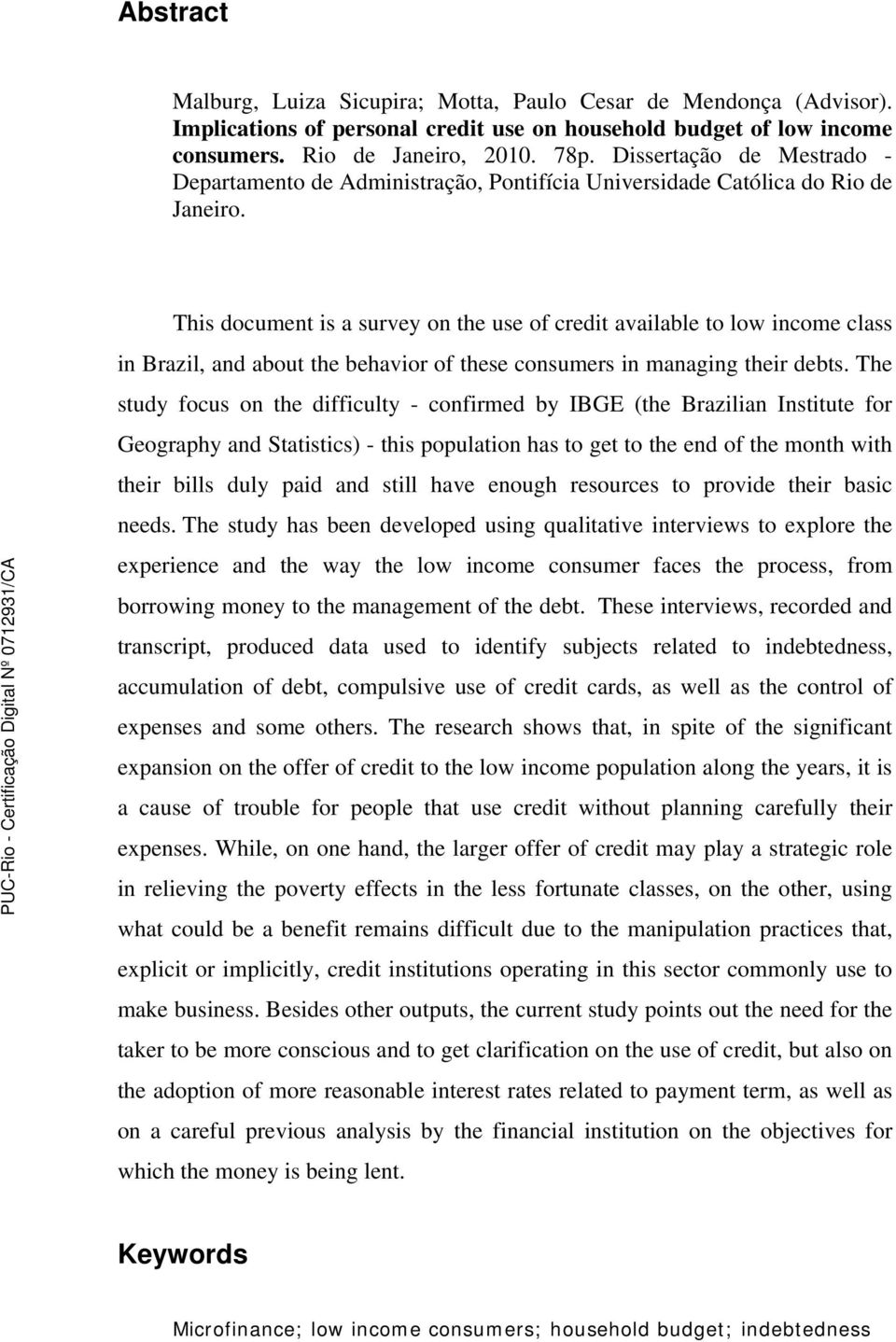 This document is a survey on the use of credit available to low income class in Brazil, and about the behavior of these consumers in managing their debts.