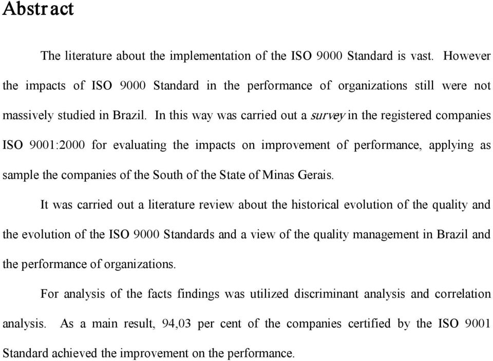 In this way was carried out a survey in the registered companies ISO 9001:2000 for evaluating the impacts on improvement of performance, applying as sample the companies of the South of the State of