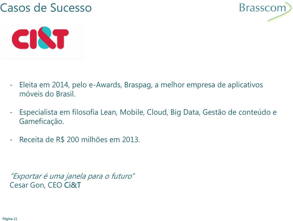 - Especialista em filosofia Lean, Mobile, Cloud, Big Data, Gestão de