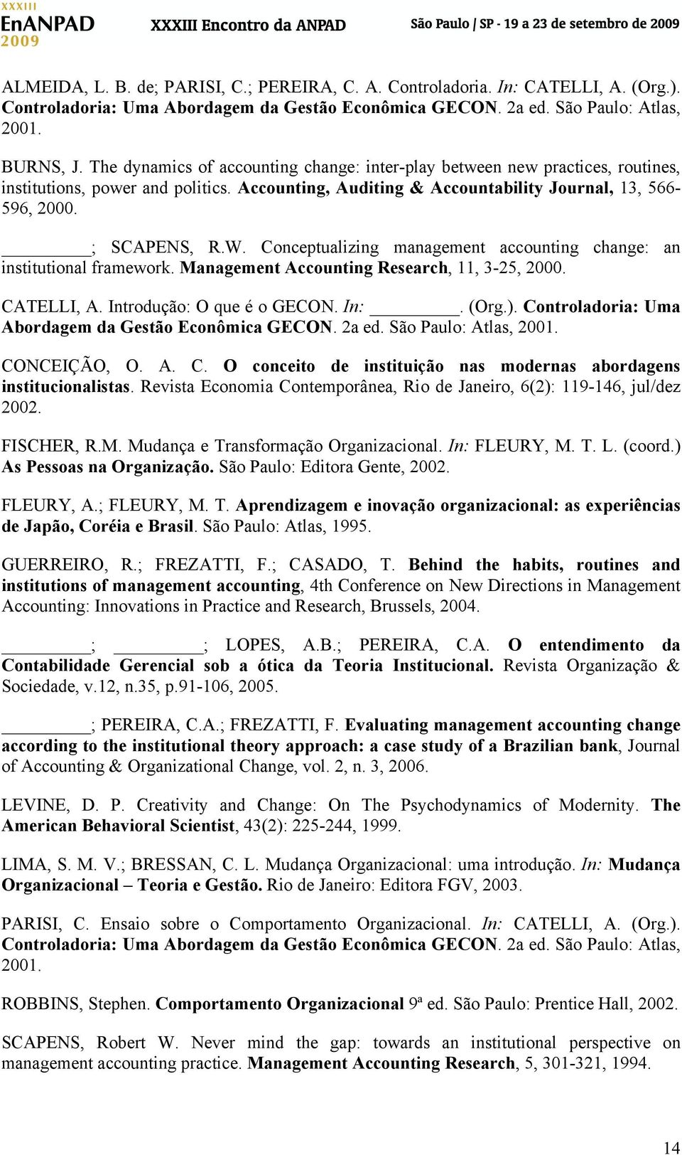 Conceptualizing management accounting change: an institutional framework. Management Accounting Research, 11, 3-25, 2000. CATELLI, A. Introdução: O que é o GECON. In:. (Org.).