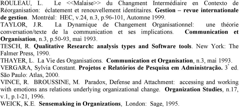 50-93, mai 1993. TESCH, R. Qualitative Research: analysis types and Software tools. New York: The Falmer Press, 1990. THAYER, L. La Vie des Organisations. Communication et Organisation, n.3, mai 1993. VERGARA, Sylvia Constant.