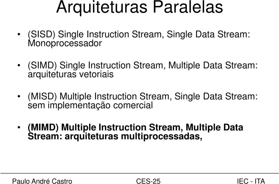 vetoriais (MISD) Multiple Instruction Stream, Single Data Stream: sem implementação