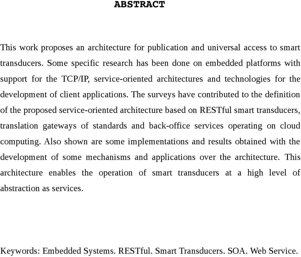The surveys have contributed to the definition of the proposed service-oriented architecture based on RESTful smart transducers, translation gateways of standards and back-office services operating