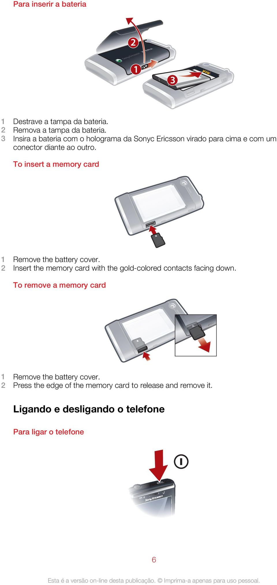 To insert a memory card 1 Remove the battery cover. 2 Insert the memory card with the gold-colored contacts facing down.