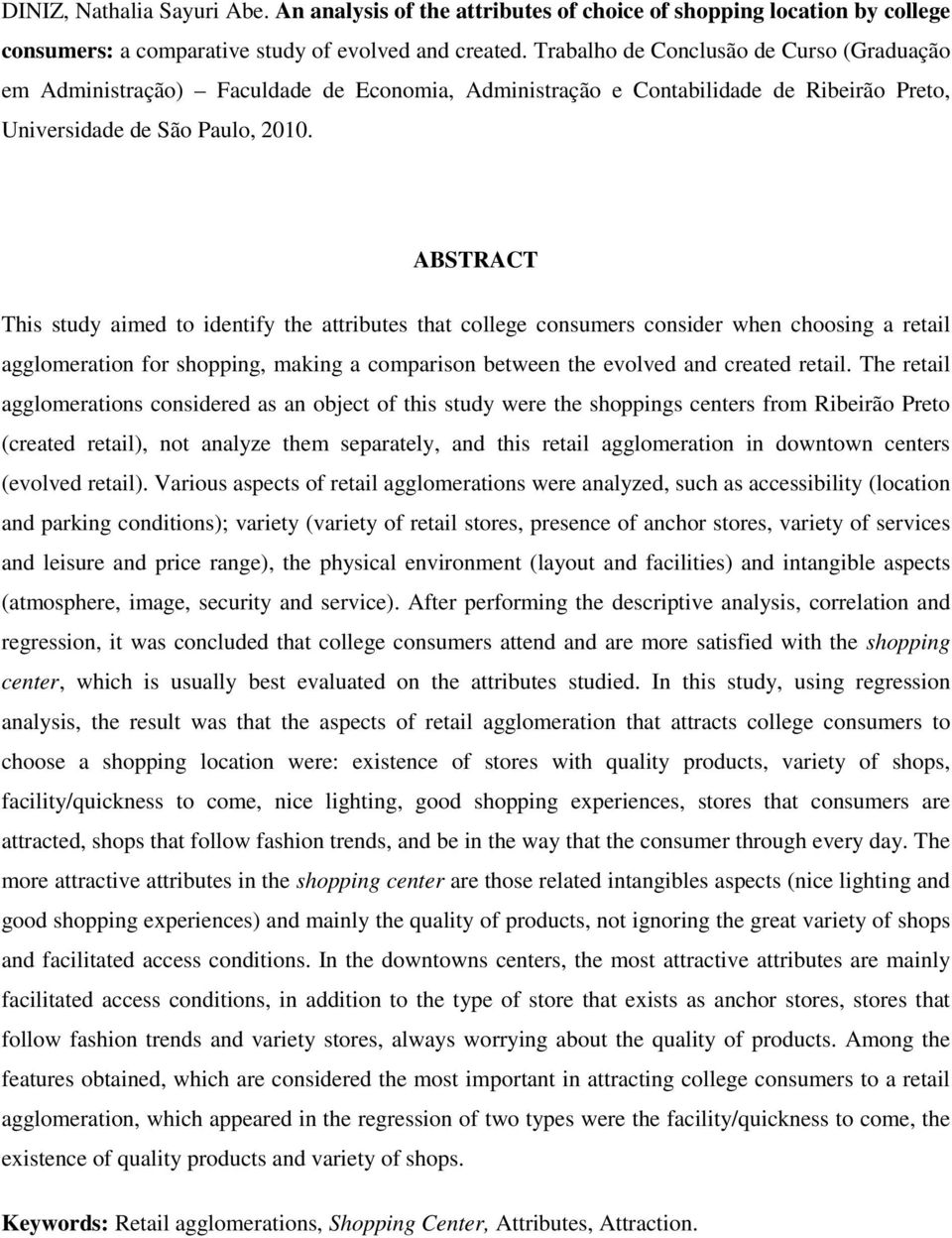 ABSTRACT This study aimed to identify the attributes that college consumers consider when choosing a retail agglomeration for shopping, making a comparison between the evolved and created retail.