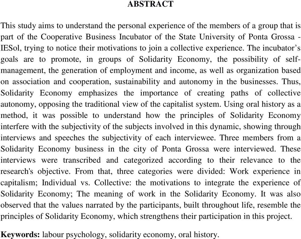 The incubator s goals are to promote, in groups of Solidarity Economy, the possibility of selfmanagement, the generation of employment and income, as well as organization based on association and