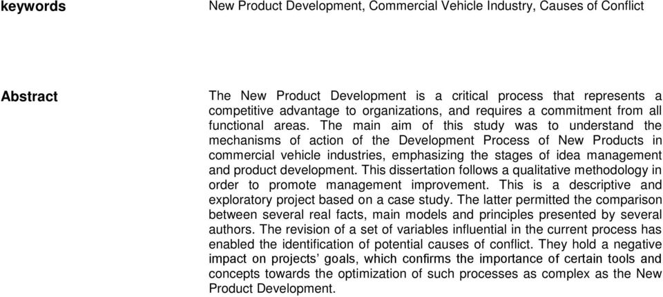 The main aim of this study was to understand the mechanisms of action of the Development Process of New Products in commercial vehicle industries, emphasizing the stages of idea management and