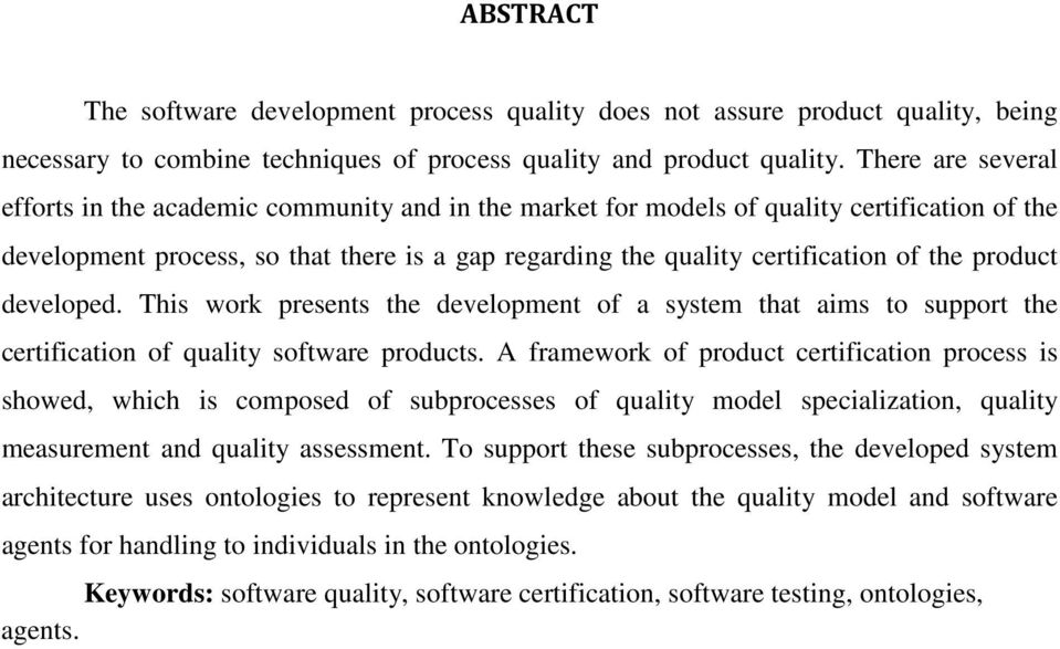 product developed. This work presents the development of a system that aims to support the certification of quality software products.