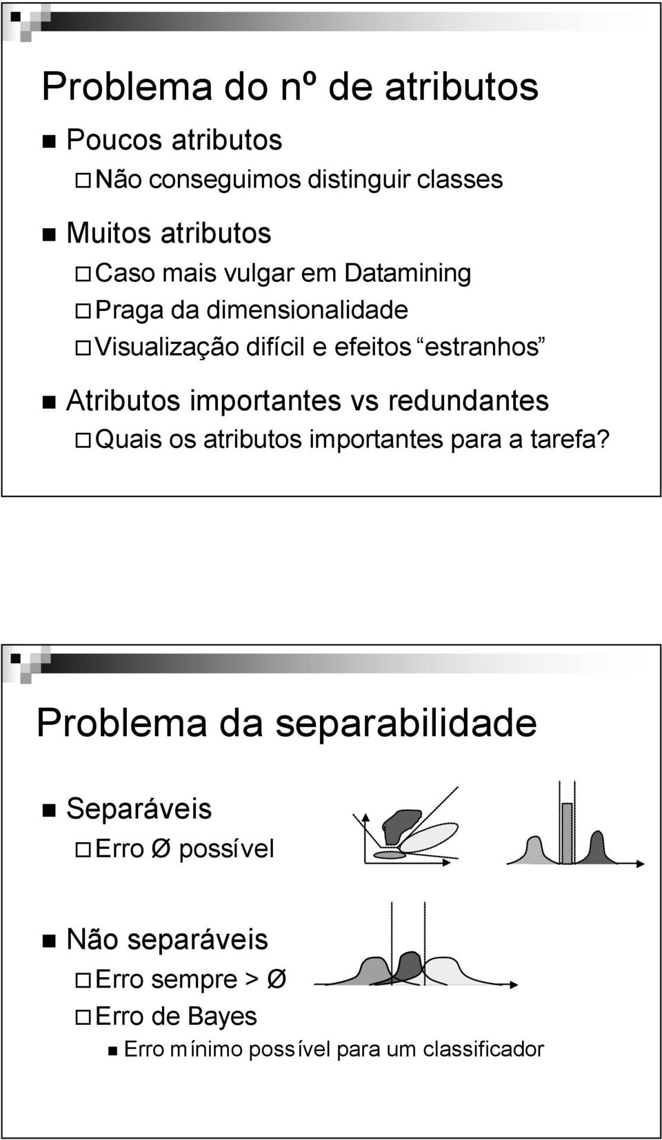 importantes vs redundantes Quais os atributos importantes para a tarefa?