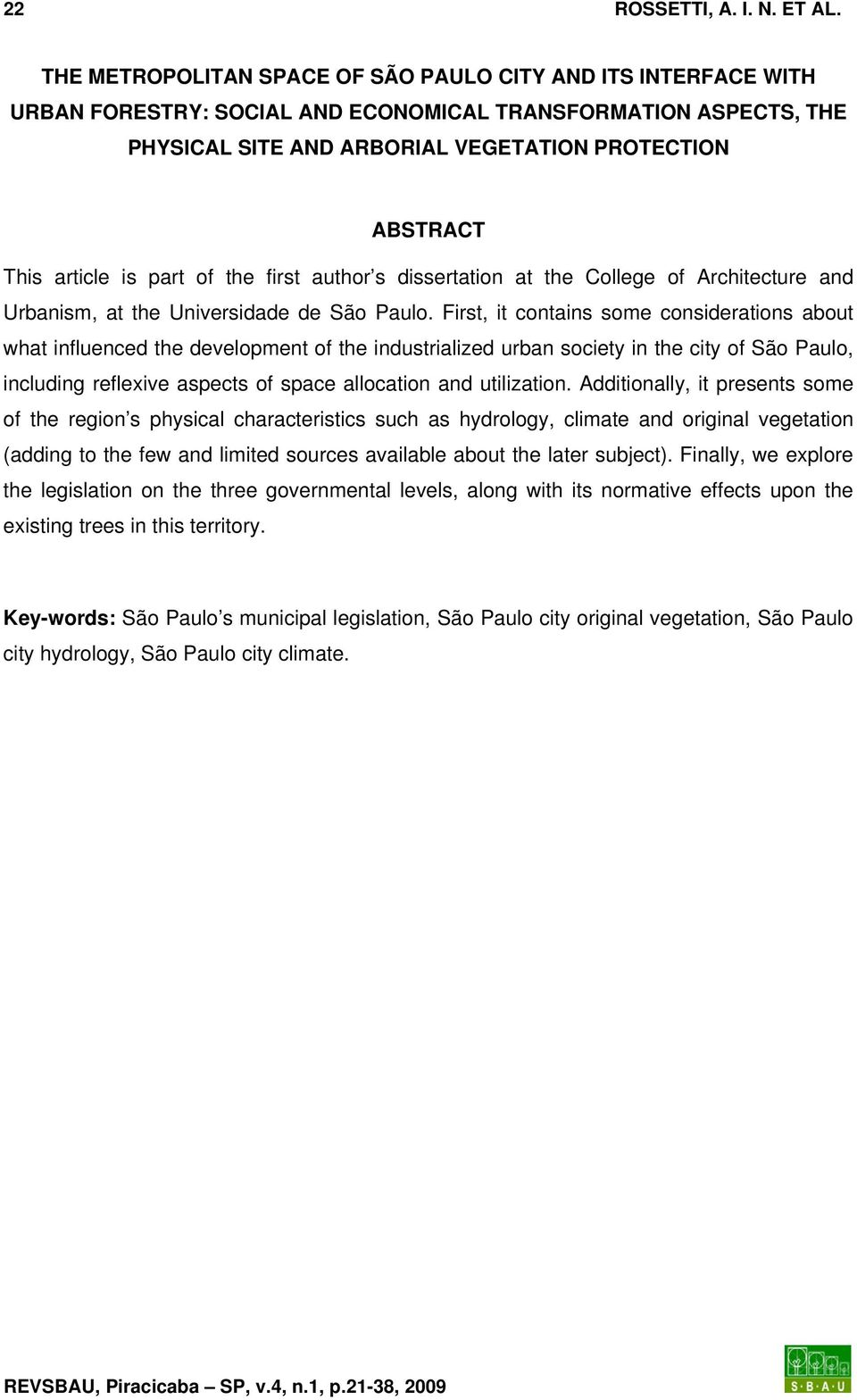 article is part of the first author s dissertation at the College of Architecture and Urbanism, at the Universidade de São Paulo.