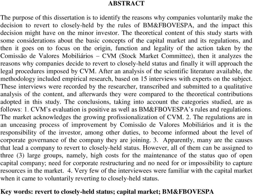 The theoretical content of this study starts with some considerations about the basic concepts of the capital market and its regulations, and then it goes on to focus on the origin, function and