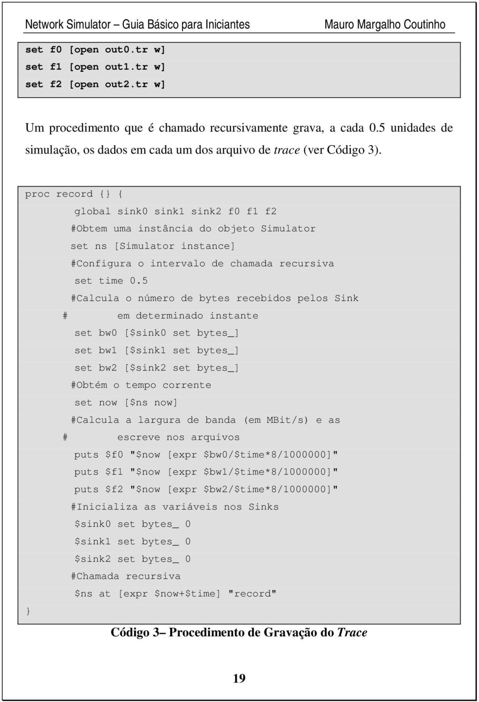 proc record { { global sink0 sink1 sink2 f0 f1 f2 #Obtem uma instância do objeto Simulator set ns [Simulator instance] #Configura o intervalo de chamada recursiva set time 0.