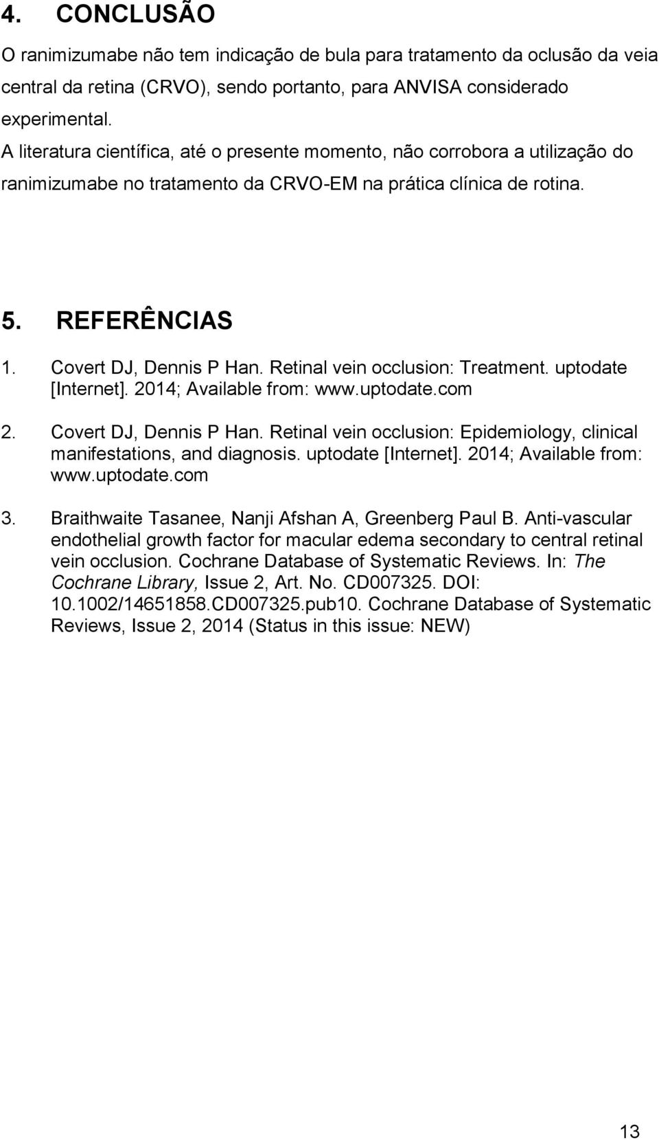 Retinal vein occlusion: Treatment. uptodate [Internet]. 2014; Available from: www.uptodate.com 2. Covert DJ, Dennis P Han. Retinal vein occlusion: Epidemiology, clinical manifestations, and diagnosis.