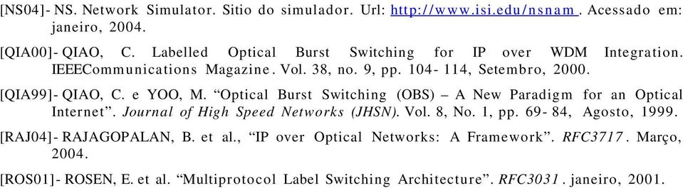 e YOO, M. Optical Burst Switching (OBS) A New Paradigm for an Optical Internet. Journal of High Speed Networks (JHSN). Vol. 8, No. 1, pp.