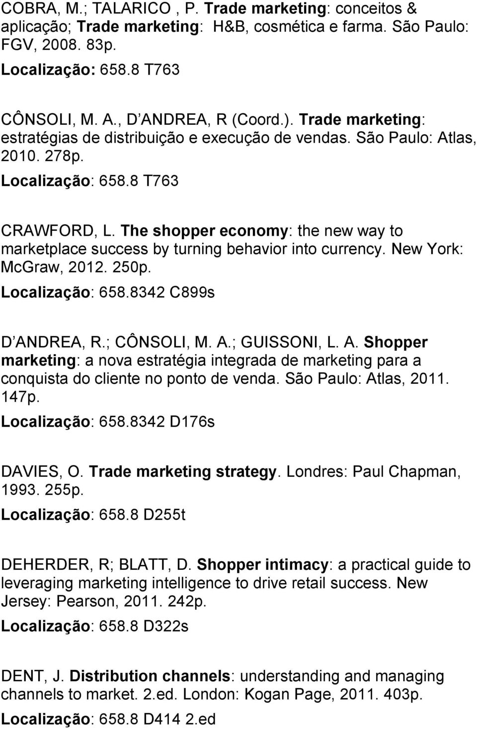 The shopper economy: the new way to marketplace success by turning behavior into currency. New York: McGraw, 2012. 250p. Localização: 658.8342 C899s D AN