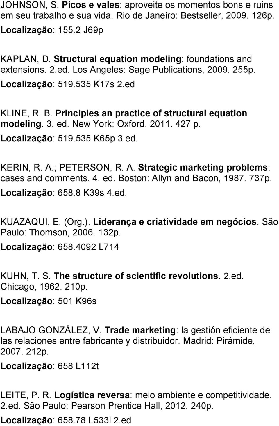 Principles an practice of structural equation modeling. 3. ed. New York: Oxford, 2011. 427 p. Localização: 519.535 K65p 3.ed. KERIN, R. A.; PETERSON, R. A. Strategic marketing problems: cases and comments.