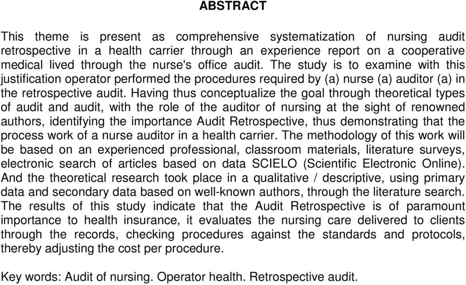 Having thus conceptualize the goal through theoretical types of audit and audit, with the role of the auditor of nursing at the sight of renowned authors, identifying the importance Audit