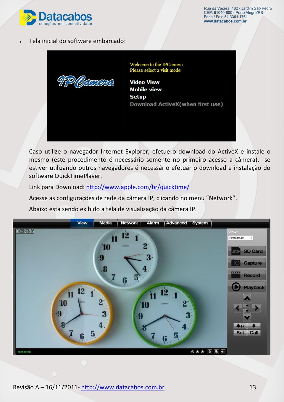 instalação do software QuickTimePlayer. Link para Download: http://www.apple.