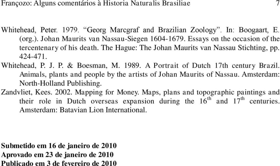 A Portrait of Dutch 17th century Brazil. Animals, plants and people by the artists of Johan Maurits of Nassau. Amsterdam: North-Holland Publishing. Zandvliet, Kees. 2002. Mapping for Money.