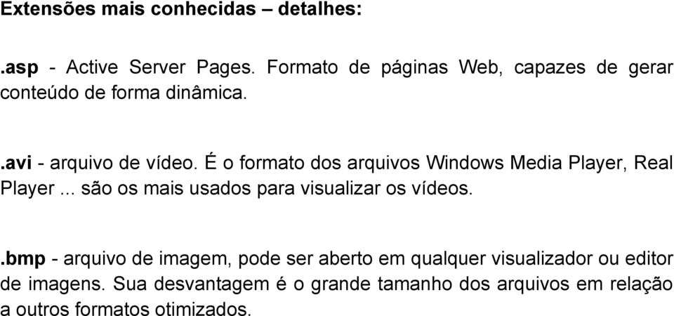É o formato dos arquivos Windows Media Player, Real Player... são os mais usados para visualizar os vídeos.