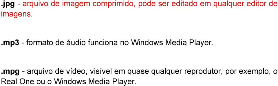 .mp3 - formato de áudio funciona no Windows Media Player.