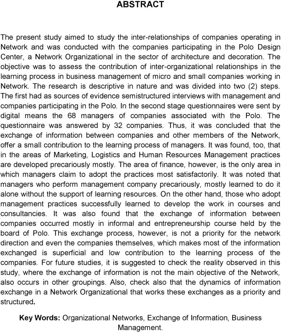 The objective was to assess the contribution of inter-organizational relationships in the learning process in business management of micro and small companies working in Network.