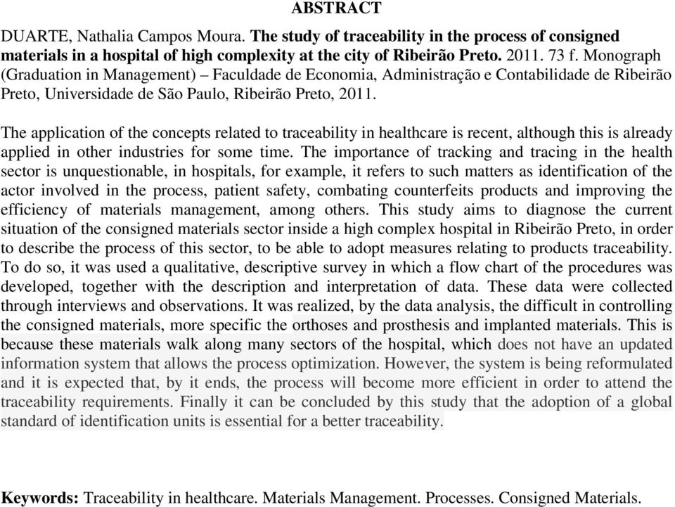 The application of the concepts related to traceability in healthcare is recent, although this is already applied in other industries for some time.