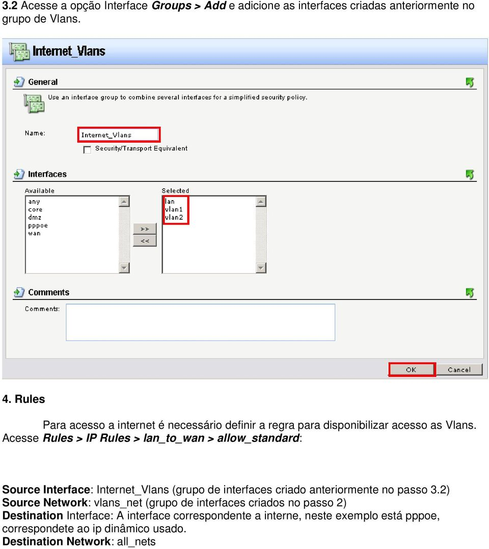 Acesse Rules > IP Rules > lan_to_wan > allow_standard: Source Interface: Internet_Vlans (grupo de interfaces criado anteriormente no passo 3.