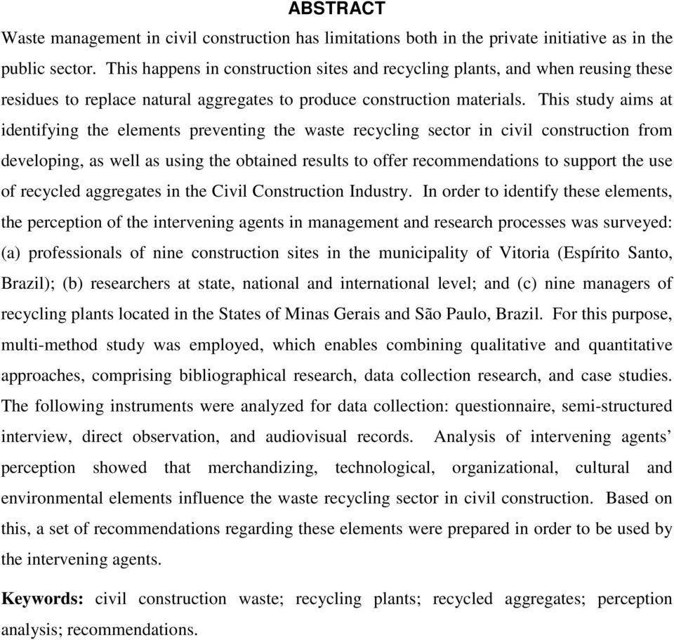This study aims at identifying the elements preventing the waste recycling sector in civil construction from developing, as well as using the obtained results to offer recommendations to support the