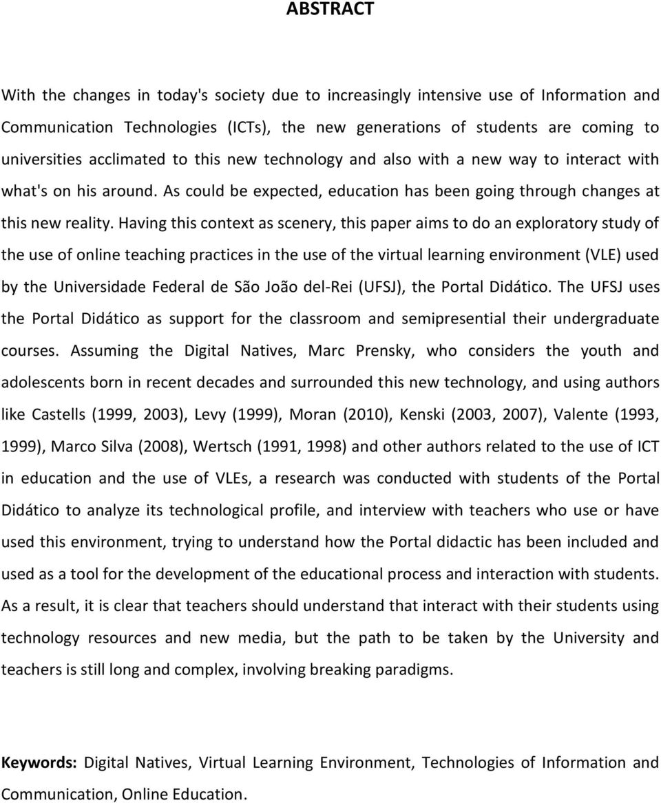 Having this context as scenery, this paper aims to do an exploratory study of the use of online teaching practices in the use of the virtual learning environment (VLE) used by the Universidade