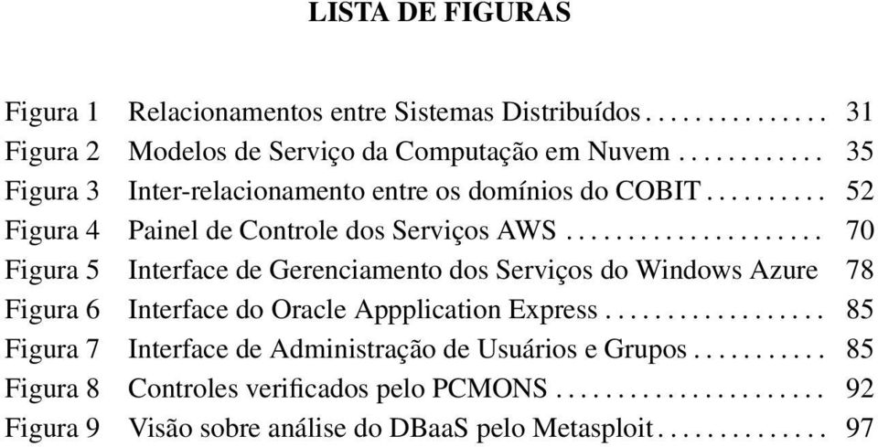 .................... 70 Figura 5 Interface de Gerenciamento dos Serviços do Windows Azure 78 Figura 6 Interface do Oracle Appplication Express.