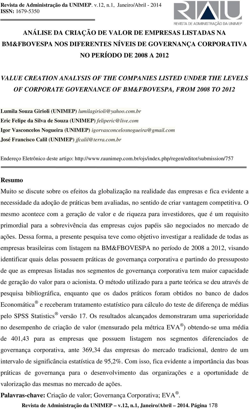 ANALYSIS OF THE COMPANIES LISTED UNDER THE LEVELS OF CORPORATE GOVERNANCE OF BM&FBOVESPA, FROM 2008 TO 2012 Lumila Souza Girioli (UNIMEP) lumilagirioli@yahoo.com.
