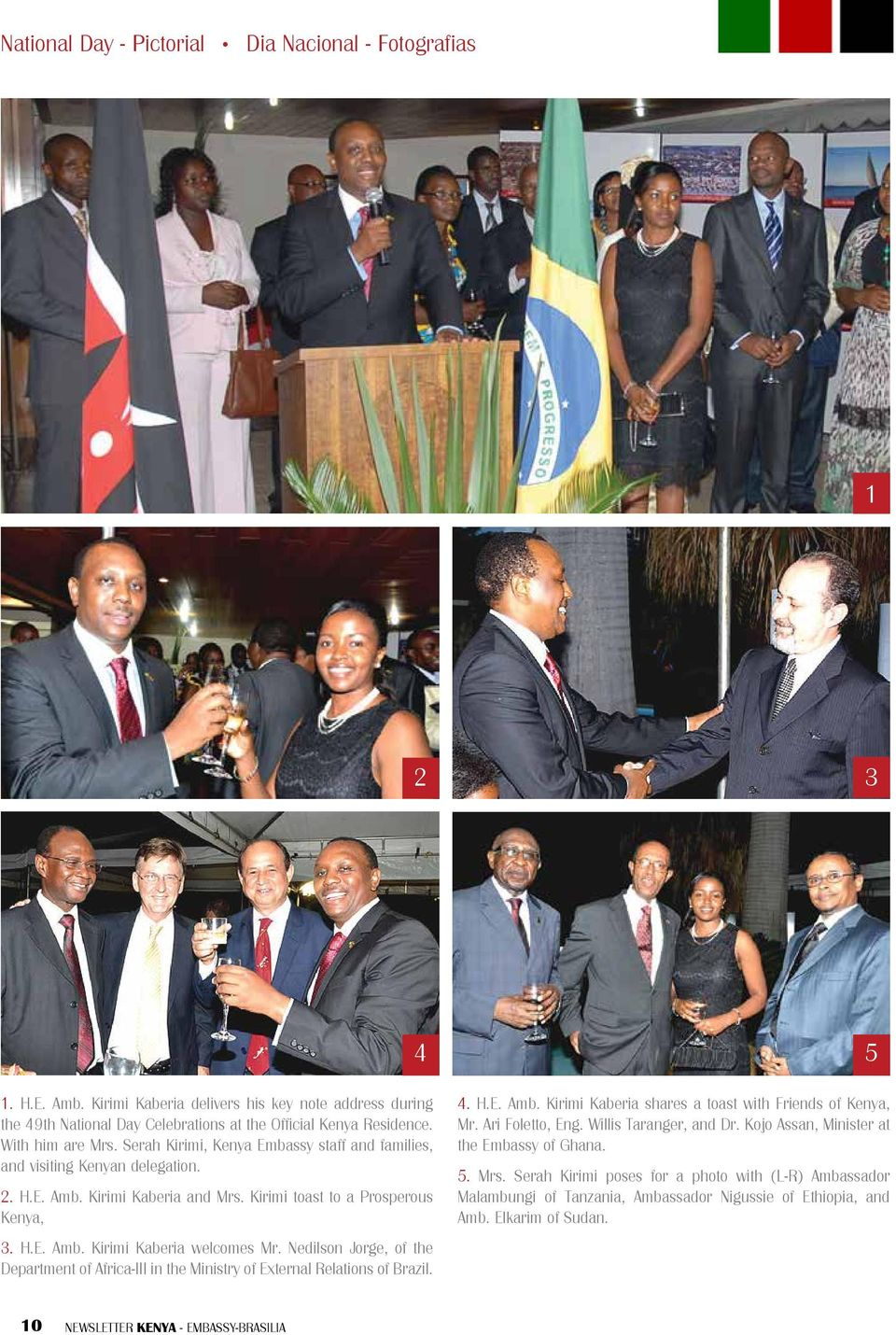 Nedilson Jorge, of the Department of Africa-III in the Ministry of External Relations of Brazil. 4 4. H.E. Amb. Kirimi Kaberia shares a toast with Friends of Kenya, Mr. Ari Foletto, Eng.