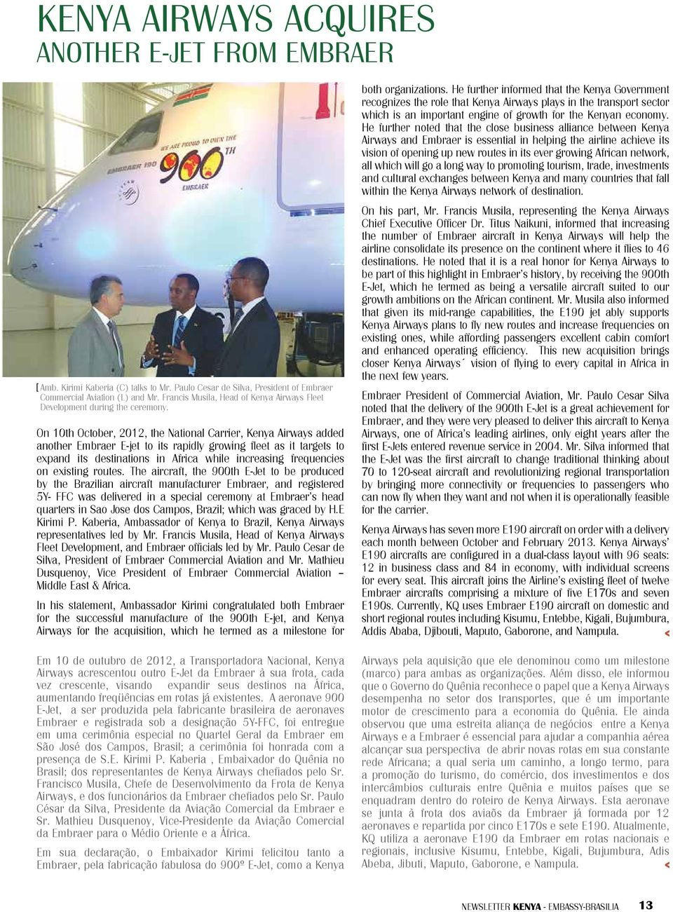 On 10th October, 2012, the National Carrier, Kenya Airways added another Embraer E-jet to its rapidly growing fleet as it targets to expand its destinations in Africa while increasing frequencies on