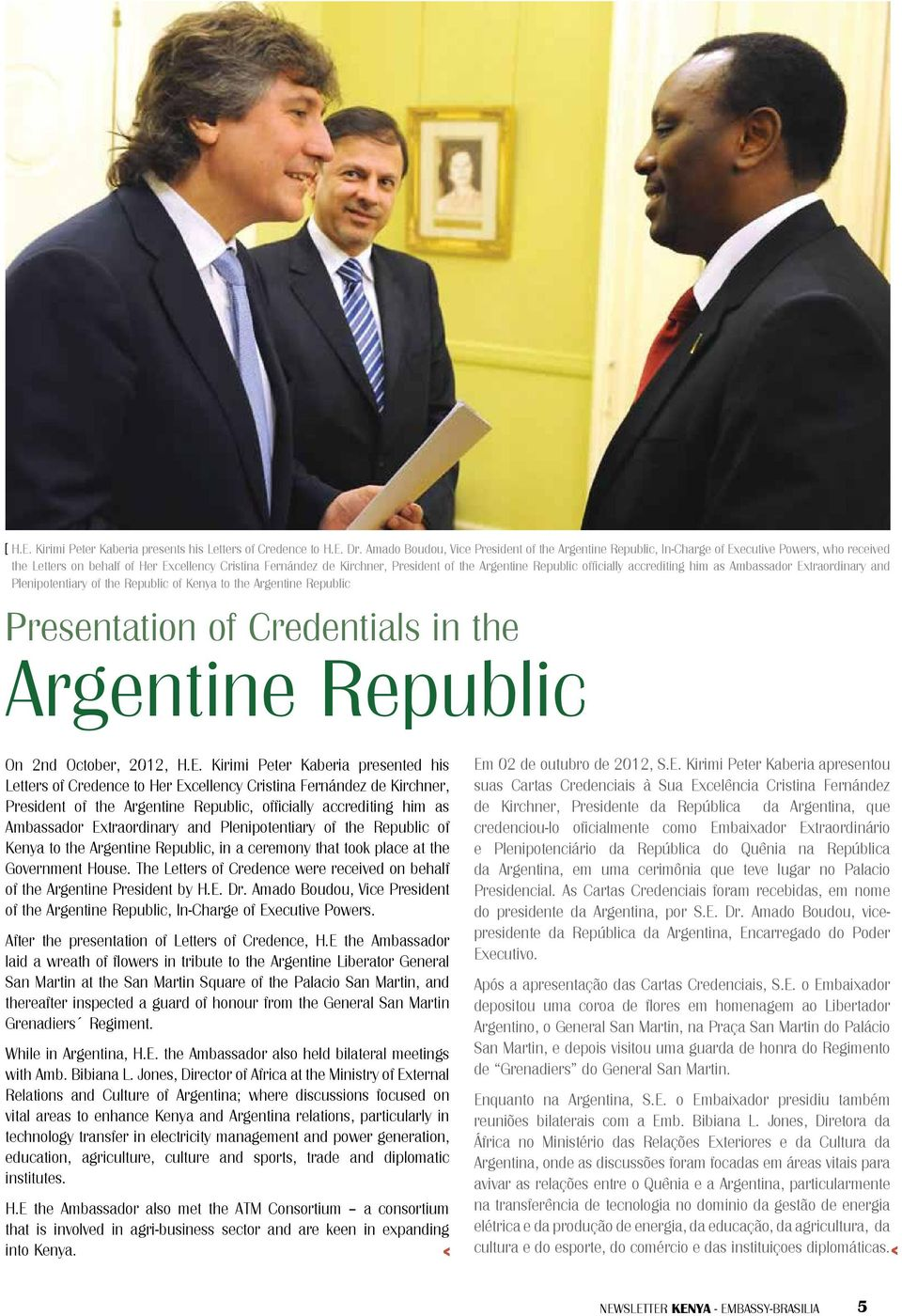 Republic officially accrediting him as Ambassador Extraordinary and Plenipotentiary of the Republic of Kenya to the Argentine Republic Presentation of Credentials in the Argentine Republic On 2nd
