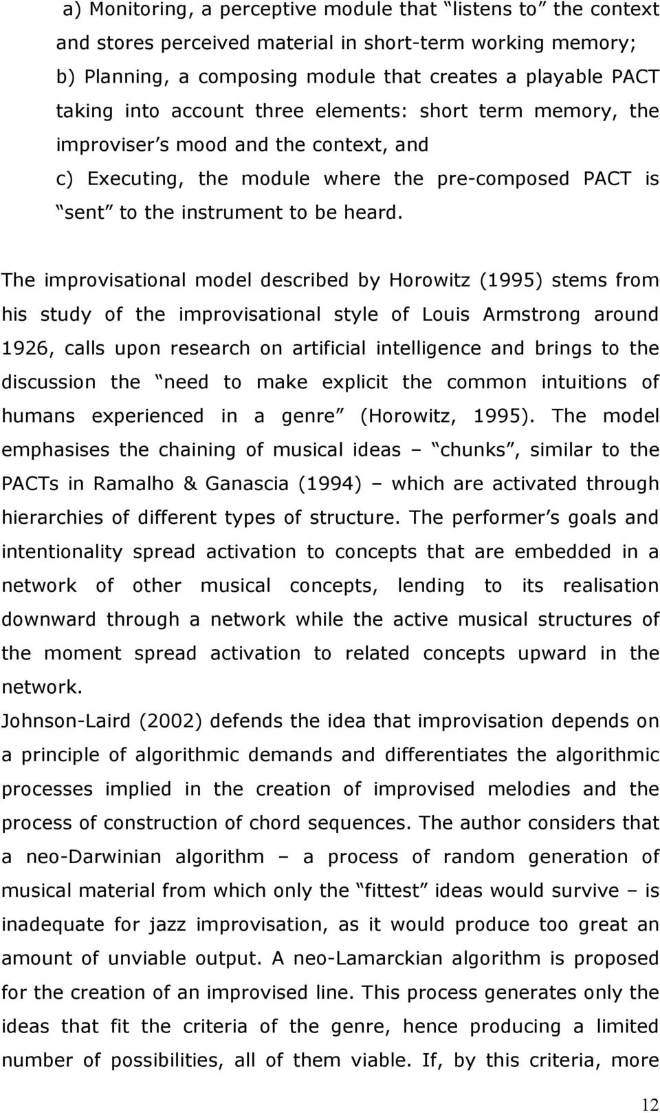 The improvisational model described by Horowitz (1995) stems from his study of the improvisational style of Louis Armstrong around 1926, calls upon research on artificial intelligence and brings to
