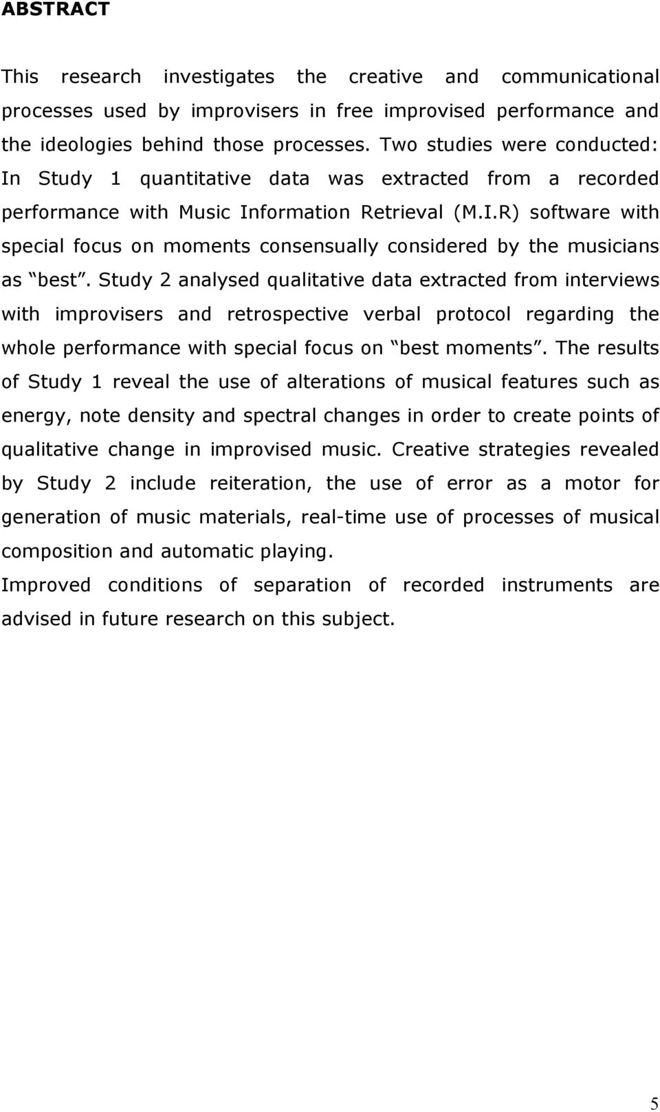 Study 2 analysed qualitative data extracted from interviews with improvisers and retrospective verbal protocol regarding the whole performance with special focus on best moments.